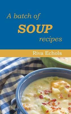 A Batch of Soup Recipes