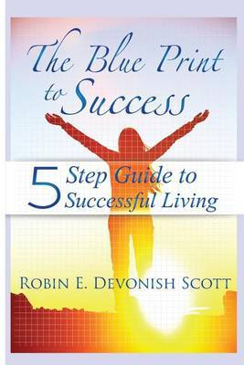 The Blue Print to Success: Five Step Guide to Successful Living