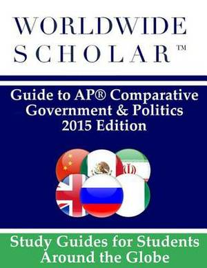 Worldwide Scholar Guide to AP Comparative Government & Politics  : 2015 Edition