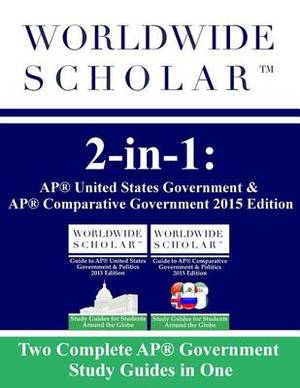 Worldwide Scholar 2-In-1: AP United States Government & AP Comparative Government: 2015 Edition