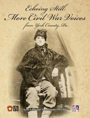 Echoing Still: More Civil War Voices from York County, Pa.