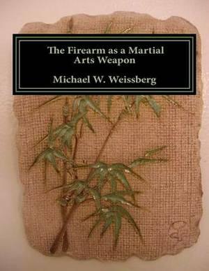 The Firearm as a Martial Arts Weapon