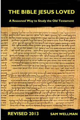 The Bible Jesus Loved: A Reasoned Way to Study the Old Testament