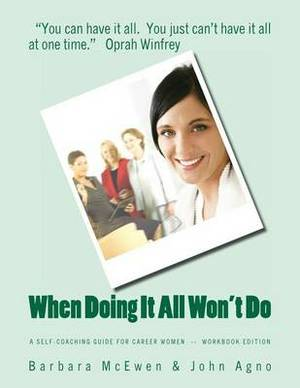 When Doing It All Won't Do: A Self-Coaching Guide for Career Women--Workbook Edition