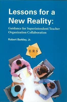 Lessons for a New Reality: Guidance for Superintendent/teacher Organization Collaboration