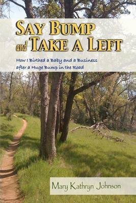 Say Bump and Take a Left: How I Birthed a Baby and a Business After a Huge Bump in the Road