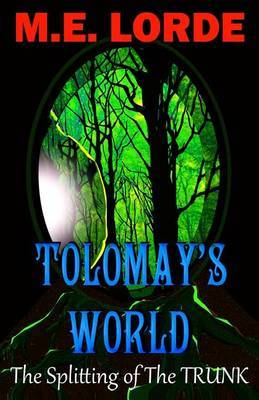 Tolomay's World the Splitting of the Trunk: Tolomay's World the Splitting of the Trunk