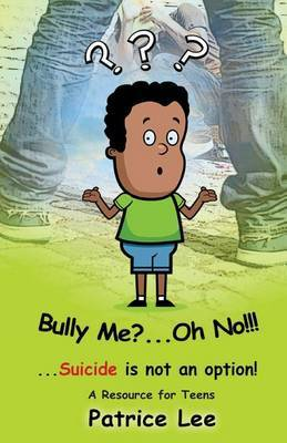 Bully Me? . . .Oh No! ! !: . . .Suicide Is Not an Option