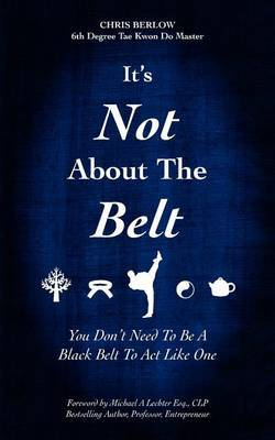 It's Not about the Belt: You Don't Need a Black Belt to Live Like One