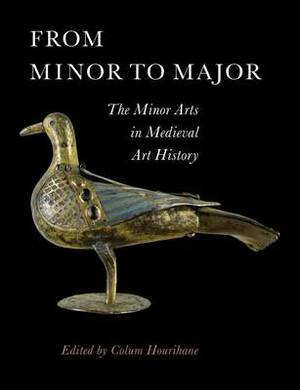 From Minor to Major: The Minor Arts in Medieval Art History