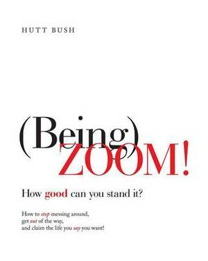 (Being)Zoom!: How Good Can You Stand It?
