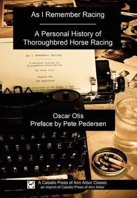 As I Remember Racing: A Personal History of Thoroughbred Horse Racing