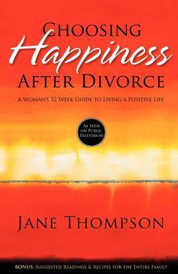 Choosing Happiness After Divorce: A Woman's 52 Week Guide to Living a Positive Life