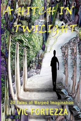 A Hitch in Twilight: 20 Tales of Warped Imagination