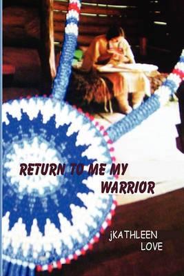 Return to Me My Warrior