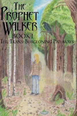 The Prophet Walker, Book 1, the Trans-Burgeoning Pathways