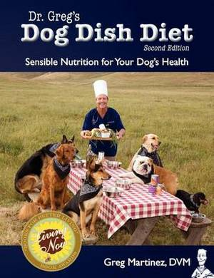 Dr. Greg's Dog Dish Diet: Sensible Nutrition for Your Dog's Health (Second Edition)