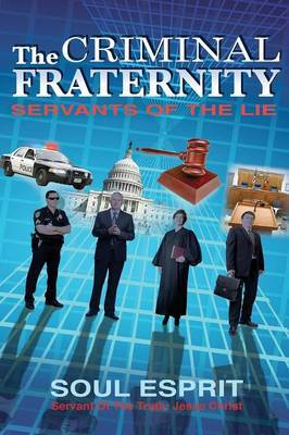 The Criminal Fraternity: Servants of the Lie