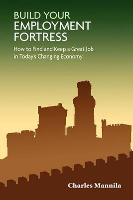 Build Your Employment Fortress: How to Find and Keep a Great Job in Today's Changing Economy