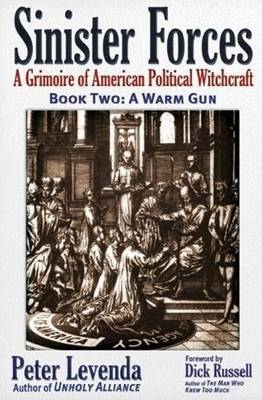 Sinister Forces--A Warm Gun: A Grimoire of American Political Witchcraft