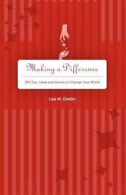 Making a Difference: 365 Tips, Ideas and Stories to Change Your World