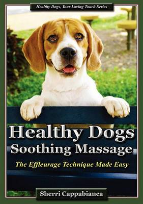 Healthy Dogs - Soothing Massage: The Effleurage Technique Made Easy