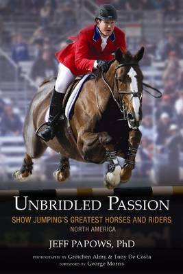 Unbridled Passion: Show Jumping's Greatest Horses and Riders: North America