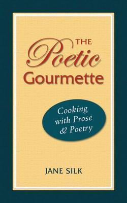 The Poetic Gourmette: Cooking with Prose & Poetry