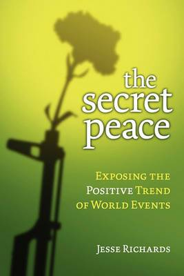 The Secret Peace: Exposing the Positive Trend of World Events
