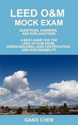 Leed O&m Mock Exam  : Questions, Answers, and Explanations, a Must-Have for the Leed AP O+m Exam, Green Building Leed Certification, and Sus