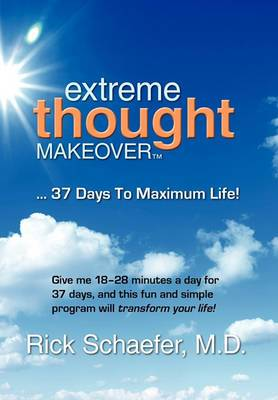 Extreme Thought Makeover: 37 Days to Maximum Life