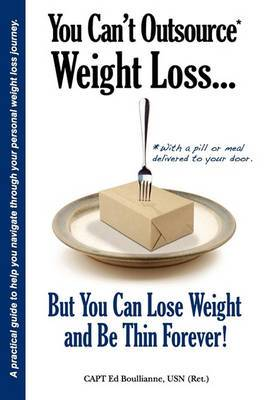 You Can't Outsource Weight Loss...But You Can Lose Weight and Be Thin Forever!