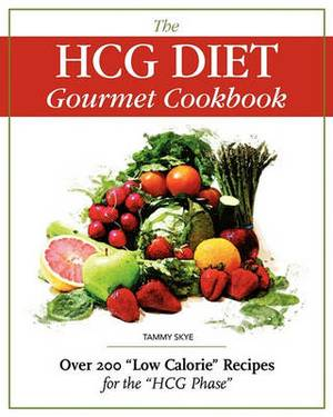 The Hcg Diet Gourmet Cookbook: Over 200 Low Calorie Recipes for the Hcg Phase
