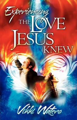Experiencing the Love Jesus Knew