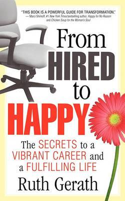 From Hired to Happy: The Secrets to a Vibrant Career and a Fulfilling Life