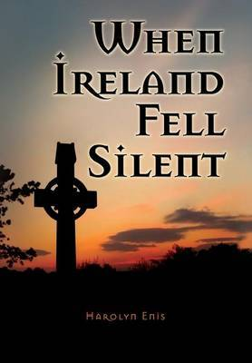 When Ireland Fell Silent: A Story of a Family's Struggle Against Famine and Eviction
