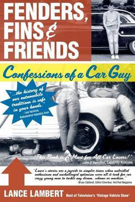 Fenders, Fins & Friends  : Confessions of a Car Guy