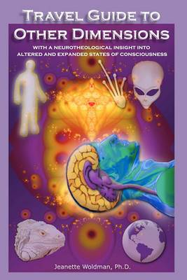 Travel Guide to Other Dimensions: With a Neurotheological Insight Into Altered and Expanded States of Consciousness