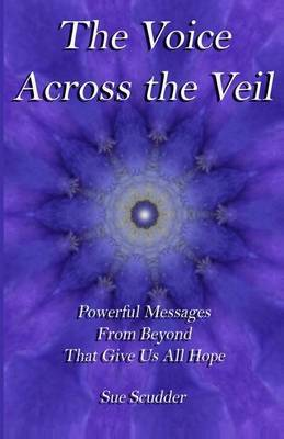 The Voice Across the Veil: Powerful Messages from Beyond That Give Us All Hope