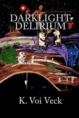 Darklight Delirium: An Anthology Strange