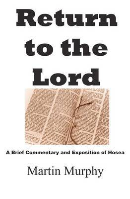 Return to the Lord: A Brief Commentary and Exposition of Hosea