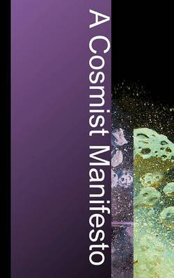 A Cosmist Manifesto: Practical Philosophy for the Posthuman Age