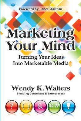 Marketing Your Mind: Turning Your Ideas Into Marketable Media