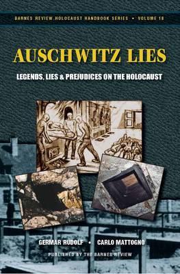 Auschwitz Lies: Legends, Lies, and Prejudices on the Holocaust