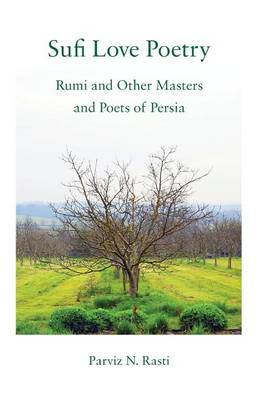 Sufi Love Poetry: Rumi and Other Masters and Poets of Persia