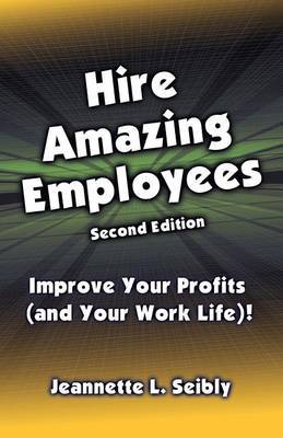 Hire Amazing Employees: Improve Your Profits (and Your Work Life)!