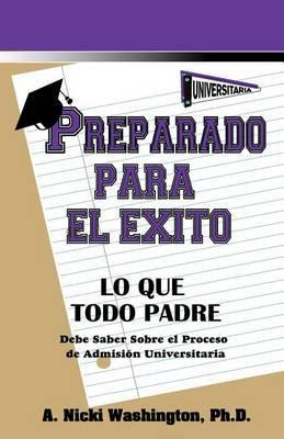 Preparado Para El Xito: Lo Que Todo Padre Debe Saber Sobre El Proceso de Admisi N Universitaria