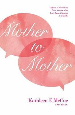 Mother to Mother: Honest Advice from Women Who Have Been Through it Already