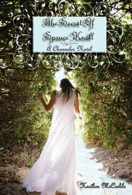 The Secret of Spruce Knoll: A Channeler Novel