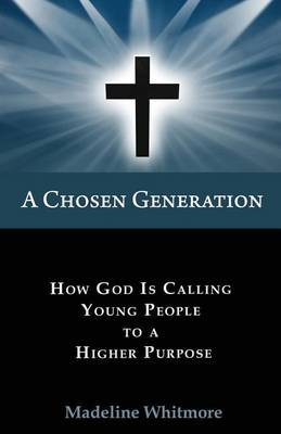 A Chosen Generation: How God Is Calling Young People to a Higher Purpose